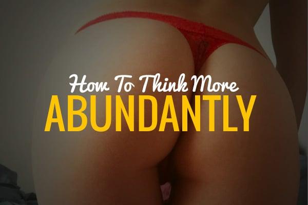 Think More Abundantly