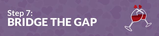 Step 7: Bridge The Gap