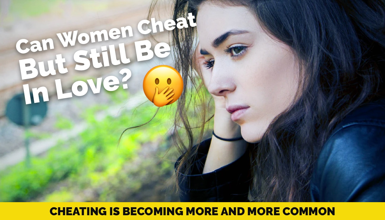 Can a Woman Cheat and Still be in Love?